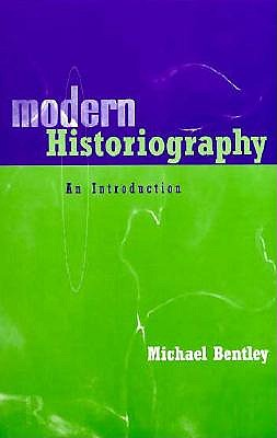 Modern Historiography By Bentley, Michael